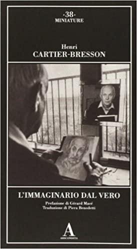 Henri Cartier-Bresson L'immaginario dal vero.