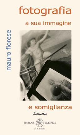 Mauro Fiorese - fotografia a sua immagine e somiglianza - Ibiskos editrice