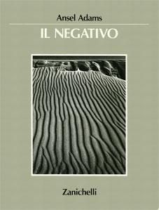Ansel Adams - Il negativo - Zanichelli editrice